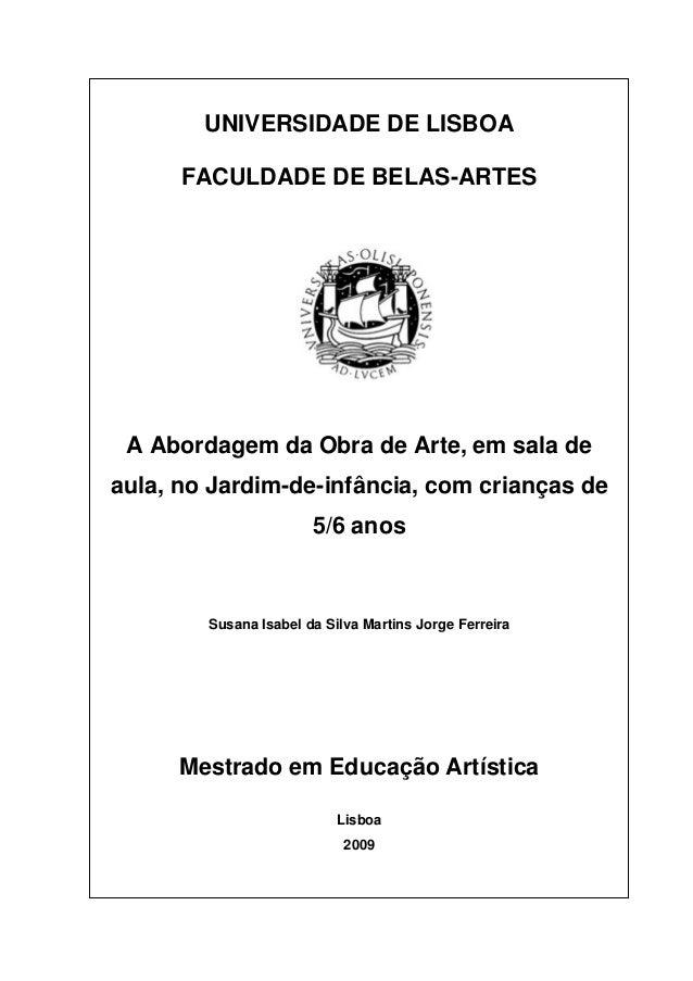 UNIVERSIDADE DE LISBOA FACULDADE DE BELAS-ARTES A Abordagem da Obra de Arte, em sala de aula, no Jardim-de-infância, com c...