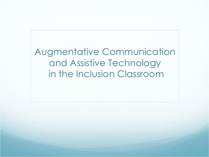 Augmentative Communication  and Assistive Technology  in the Inclusion Classroom