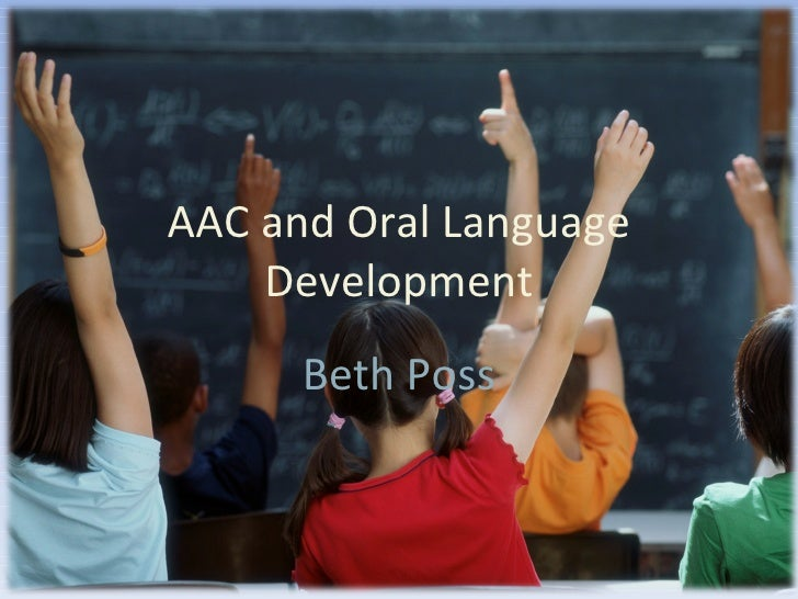 AAC and Oral Language Development Beth Poss