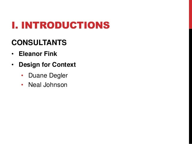 I. INTRODUCTIONS  CONSULTANTS  • Eleanor Fink  • Design for Context  • Duane Degler  • Neal Johnson