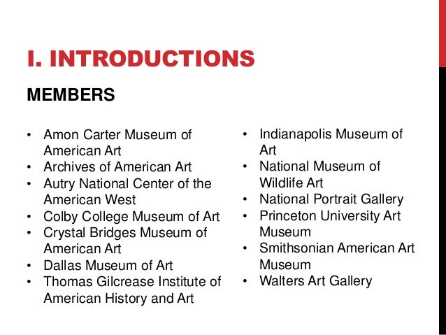 I. INTRODUCTIONS  • Indianapolis Museum of  Art  • National Museum of  Wildlife Art  • National Portrait Gallery  • Prince...
