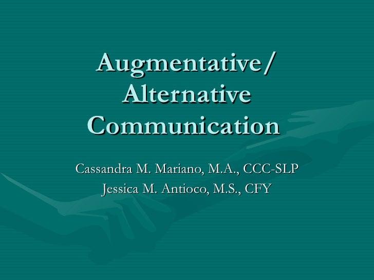 Augmentative/    Alternative  Communication Cassandra M. Mariano, M.A., CCC-SLP     Jessica M. Antioco, M.S., CFY