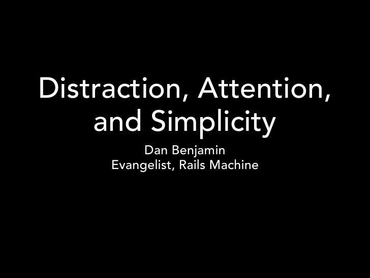 Distraction, Attention,     and Simplicity           Dan Benjamin      Evangelist, Rails Machine