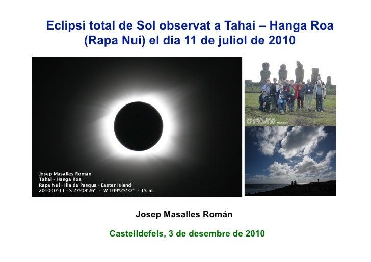 Eclipsi total de Sol observat a Tahai – Hanga Roa      (Rapa Nui) el dia 11 de juliol de 2010                Josep Masalle...