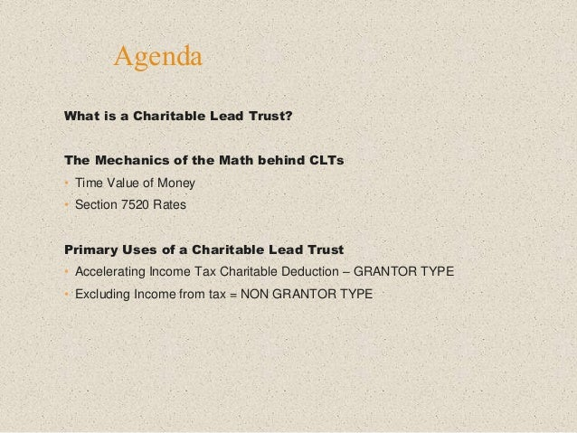 What is a Charitable Lead Trust? The Mechanics of the Math behind CLTs • Time Value of Money • Section 7520 Rates Primary ...