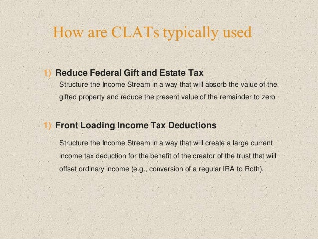 How are CLATs typically used 1) Reduce Federal Gift and Estate Tax Structure the Income Stream in a way that will absorb t...