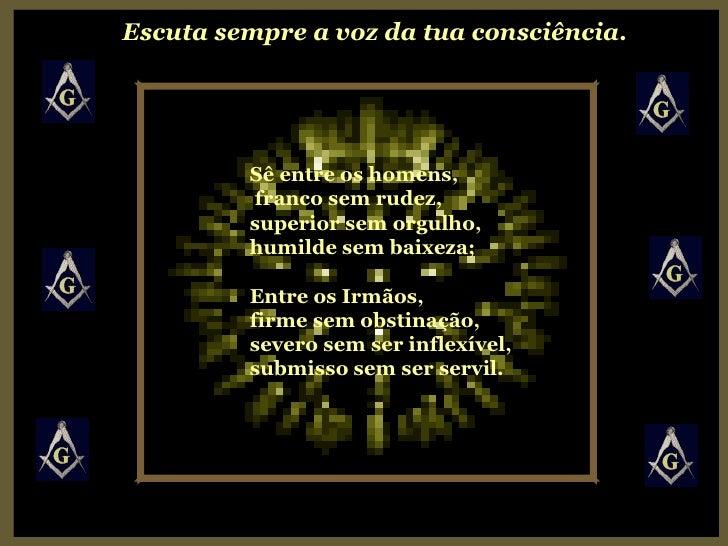 Sê entre os homens, franco sem rudez, superior sem orgulho, humilde sem baixeza; Entre os Irmãos,  firme sem obstinação, s...