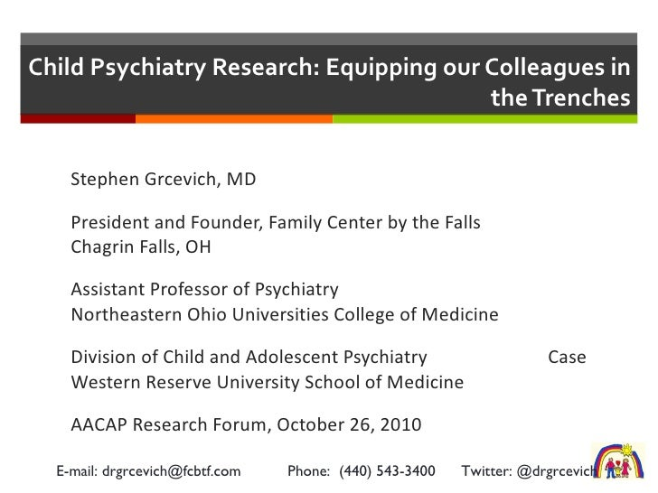 Child Psychiatry Research: Equipping our Colleagues in the Trenches <ul><li>Stephen Grcevich, MD </li></ul><ul><li>Preside...