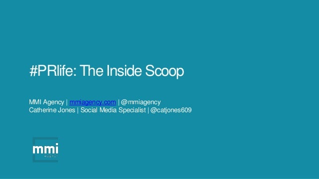 #PRlife: The Inside Scoop MMI Agency | mmiagency.com | @mmiagency Catherine Jones | Social Media Specialist | @catjones609