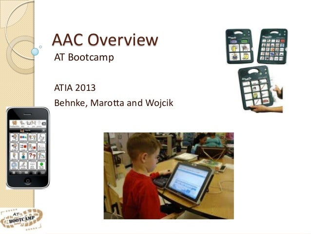 AAC OverviewAT BootcampATIA 2013Behnke, Marotta and Wojcik