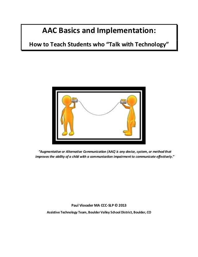 augmentative and alternate communication for students The term alternative means substitute or different an alternative communication system can include multiple methods of expressing information if a student is completely nonverbal, the student might exclusively use gestures, pictures, and vocalizations to demonstrate what he or she knows.