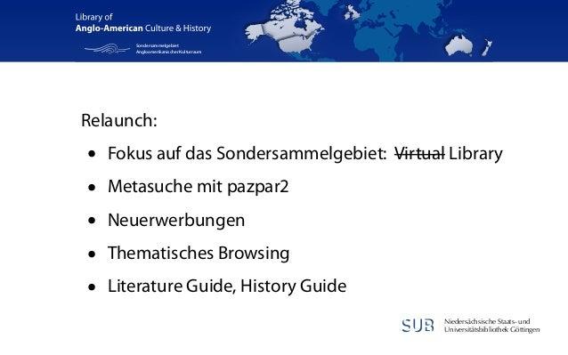 Sondersammelgebiet Angloamerikanischer Kulturraum  Relaunch:  • • • • •  Fokus auf das Sondersammelgebiet: Virtual Library...