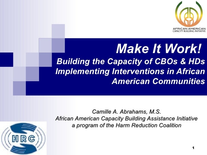 Make It Work!Building the Capacity of CBOs & HDsImplementing Interventions in African              American Communities   ...