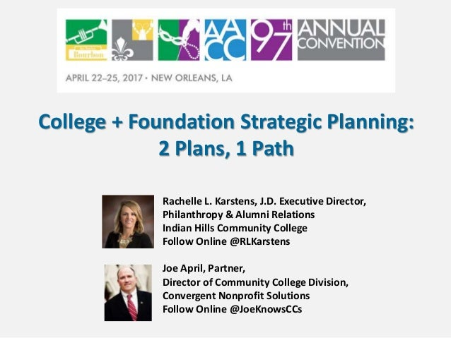 College + Foundation Strategic Planning: 2 Plans, 1 Path Rachelle L. Karstens, J.D. Executive Director, Philanthropy & Alu...