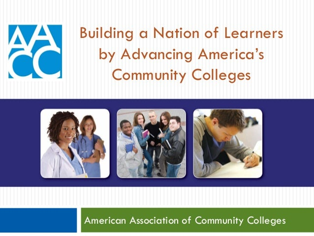 AMERICA'S COMMUNITY COLLEGES: American Association of Community Colleges Building a Nation of Learners by Advancing Americ...