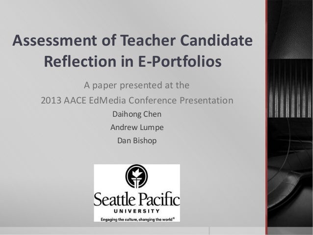 Assessment of Teacher CandidateReflection in E-PortfoliosA paper presented at the2013 AACE EdMedia Conference Presentation...