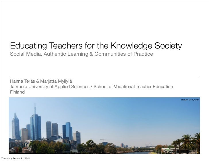 Educating Teachers for the Knowledge Society       Social Media, Authentic Learning & Communities of Practice       Hanna ...