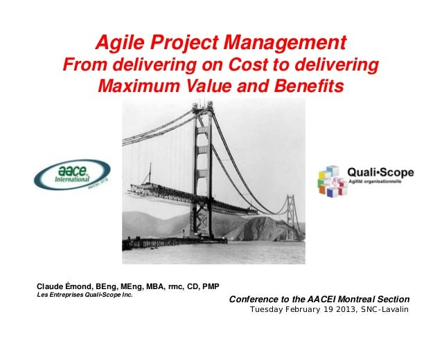 Agile Project Management        From delivering on Cost to delivering           Maximum Value and BenefitsClaude Émond, BE...