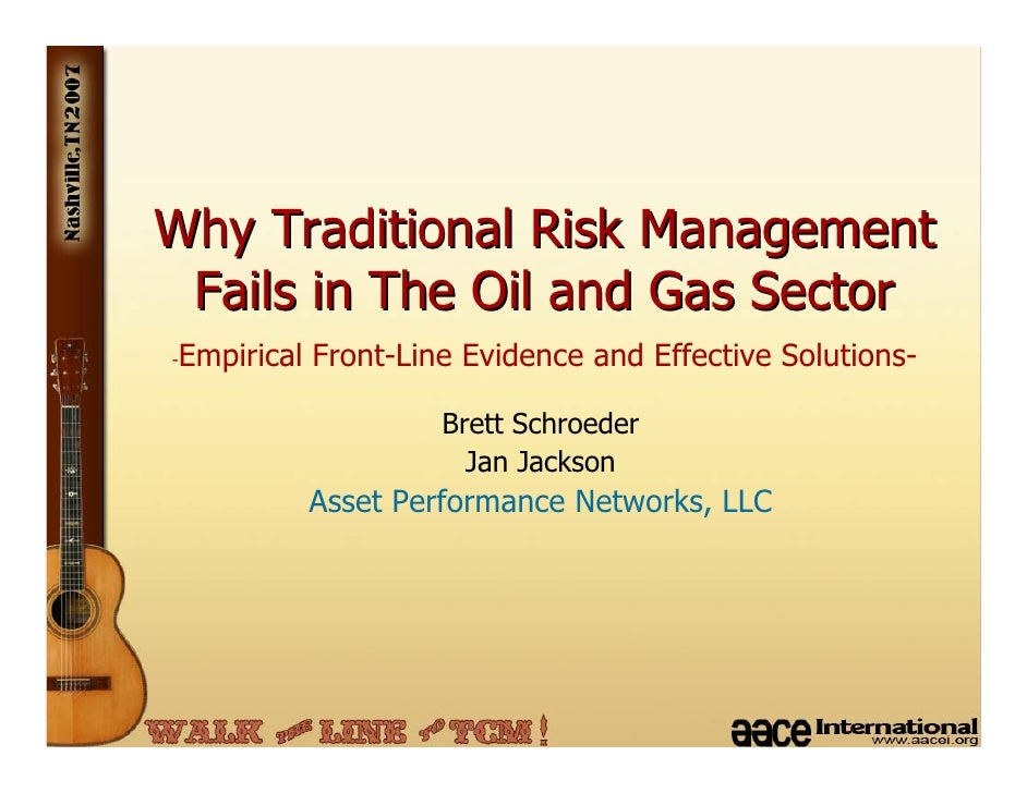Why Traditional Risk Management  Fails in The Oil and Gas Sector -   Empirical Front-Line Evidence and Effective Solutions...