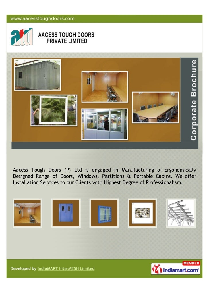 Aacess Tough Doors (P) Ltd is engaged in Manufacturing of ErgonomicallyDesigned Range of Doors, Windows, Partitions & Port...
