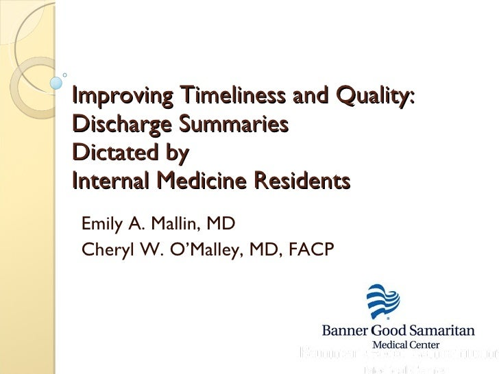 Improving Timeliness and Quality: Discharge Summaries  Dictated by  Internal Medicine Residents Emily A. Mallin, MD Cheryl...
