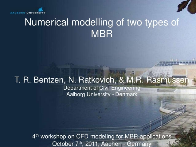 No. 1 of 27 Numerical modelling of two types of MBR T. R. Bentzen, N. Ratkovich, & M.R. Rasmussen Department of Civil Engi...