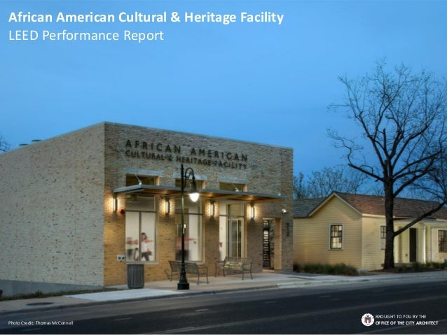 African American Cultural & Heritage Facility LEED Performance Report BROUGHT TO YOU BY THE OFFICE OF THE CITY ARCHITECTPh...