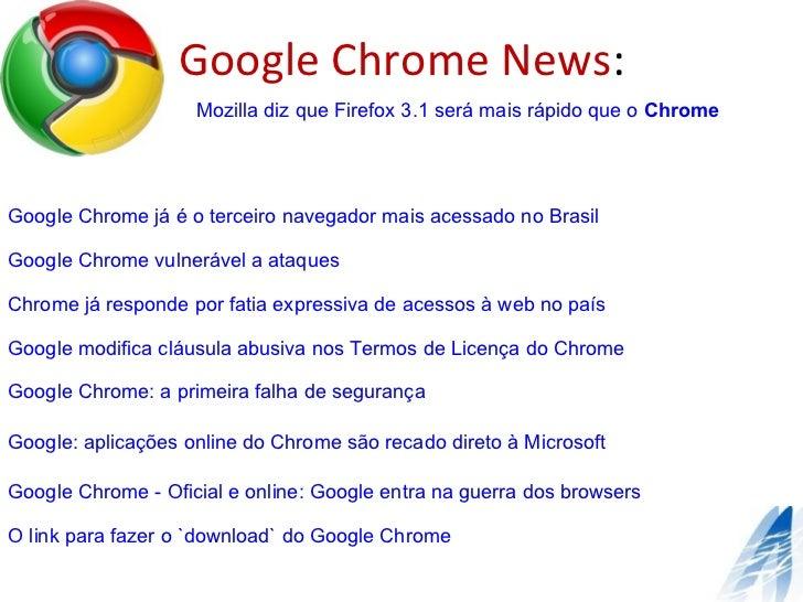 Google Chrome News : Google Chrome já é o terceiro navegador mais acessado no Brasil Google  Chrome vulnerável a ataques  ...