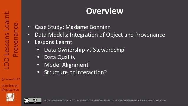 @azaroth42 rsanderson @getty.edu LODLessonsLearnt: Provenance • Case Study: Madame Bonnier • Data Models: Integration of O...