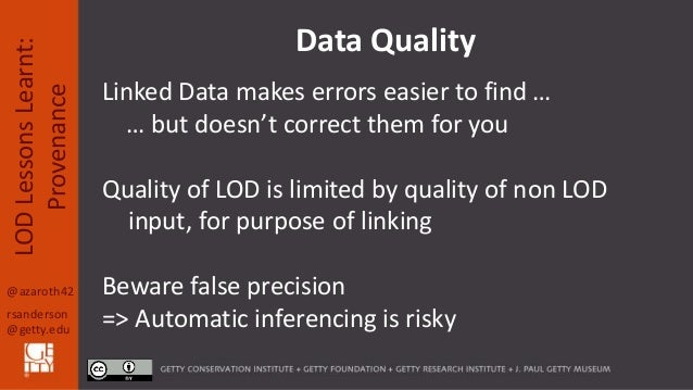 @azaroth42 rsanderson @getty.edu LODLessonsLearnt: Provenance Data Quality Linked Data makes errors easier to find … … but...