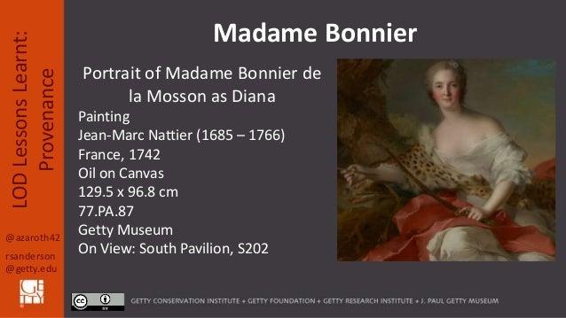 @azaroth42 rsanderson @getty.edu LODLessonsLearnt: Provenance Portrait of Madame Bonnier de la Mosson as Diana Painting Je...
