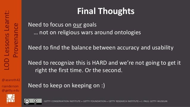 @azaroth42 rsanderson @getty.edu LODLessonsLearnt: Provenance Final Thoughts Need to focus on our goals … not on religious...