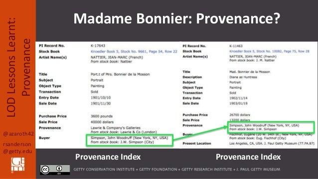 @azaroth42 rsanderson @getty.edu LODLessonsLearnt: Provenance Madame Bonnier: Provenance? Provenance Index Provenance Index