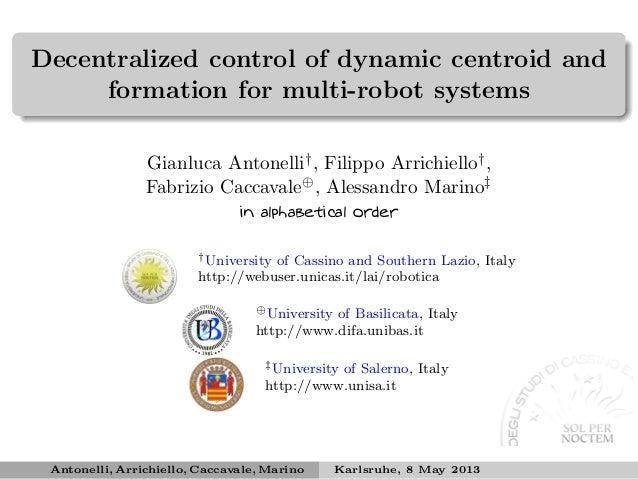 Decentralized control of dynamic centroid andformation for multi-robot systemsGianluca Antonelli†, Filippo Arrichiello†,Fa...