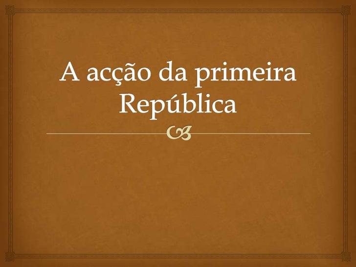 Realização e dificuldades                         Os primeiros governos republicanos, nos quais o  ministro Afonso Costa...