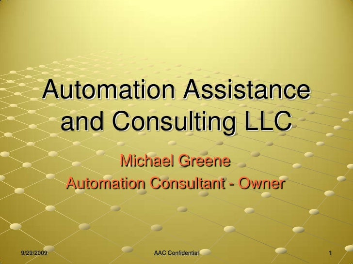 9/8/2009<br />AAC Confidential<br />1<br />Automation Assistance and Consulting LLC<br />Michael Greene<br />Automation Co...