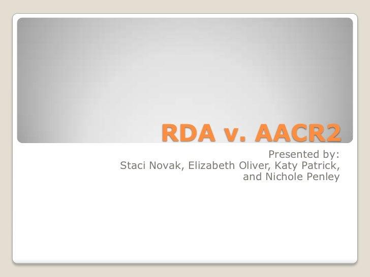 RDA v. AACR2                             Presented by:Staci Novak, Elizabeth Oliver, Katy Patrick,                        ...