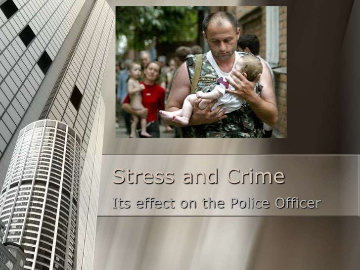 Stress and CrimeIts effect on the Police Officer