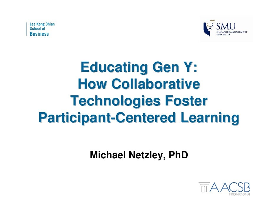 Educating Gen Y:       How Collaborative      Technologies Foster Participant-Centered Learning         Michael Netzley, P...