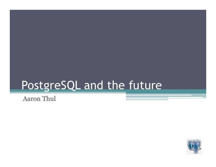 PostgreSQL and the future Aaron Thul