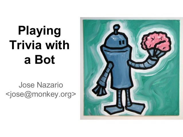 Playing Trivia with a Bot Jose Nazario <jose@monkey.org>