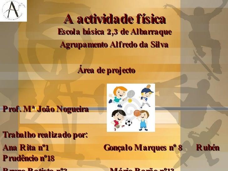 Escola básica 2,3 de Albarraque Agrupamento Alfredo da Silva  Área de projecto Prof. Mª João Nogueira Trabalho realizado p...
