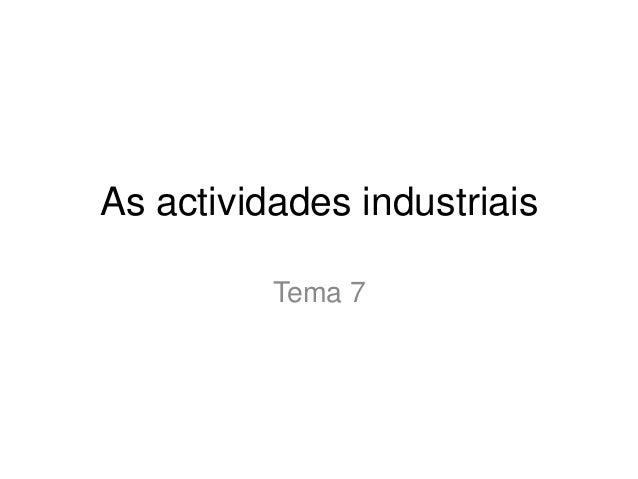 As actividades industriais Tema 7