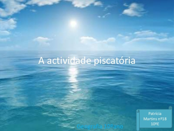 A actividade piscatória<br />Patrícia Martins nº18 10ºE<br />Geografia 10ºano<br />