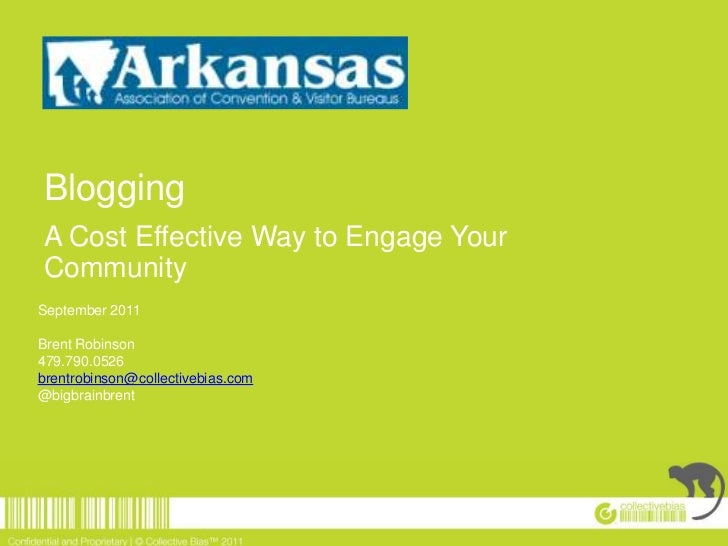 Blogging<br />A Cost Effective Way to Engage Your Community<br />September 2011<br />Brent Robinson<br />479.790.0526<br /...