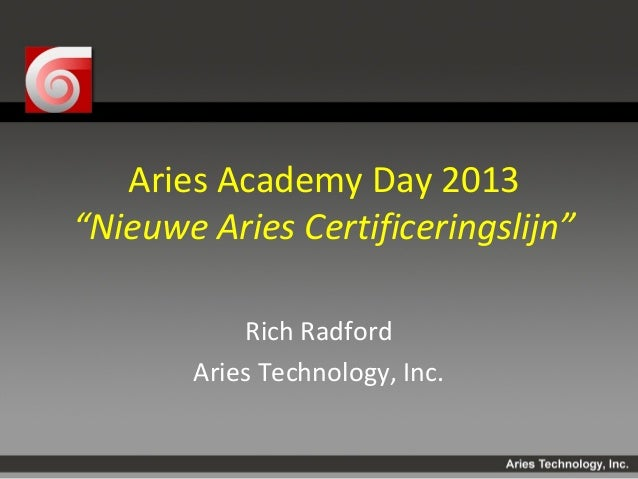 "Aries Academy Day 2013""Nieuwe Aries Certificeringslijn""           Rich Radford       Aries Technology, Inc."