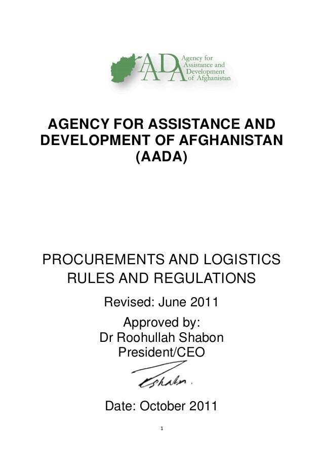 AGENCY FOR ASSISTANC DEVELOPMENT OF AFGHA PROCUREMENTS AND LOG RULES AND REGULATION Revised: June 2011 Dr Roohullah Shabon...