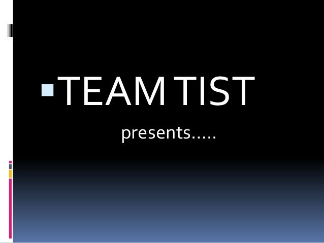 TEAM TIST   presents…..