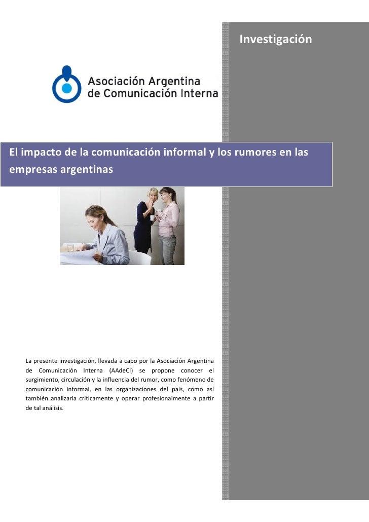 InvestigaciónEl impacto de la comunicación informal y los rumores en lasempresas argentinas   La presente investigación, l...