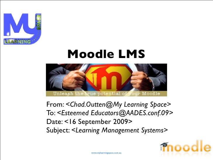 Moodle LMS   From: <Chad.Outten@My Learning Space> To: <Esteemed Educators@AADES.conf.09> Date: <16 September 2009> Subjec...